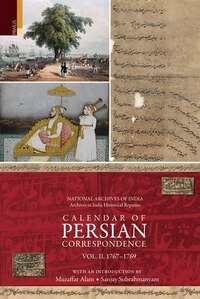 Calendar of Persian Correspondence With and Introduciton by Muzaffar Alam and Sanjay Subrahmanyam…