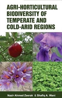 Agri-Horticultural Biodiversity of Temperate and Cold Arid Regions by N.A. Zeerak