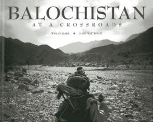 Balochistan: At A Crossroads by Willem Marx