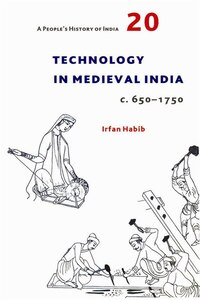 A People's History of India 20: Technology in Medieval India, c. 650-1750
