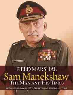 Field Marshal Sam Manekeshaw: The Man And His Times by Behram M. Panthaki