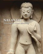 Nalanda: Situating The Great Monastery