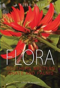 Flora Of The Southern Western Ghats And Palnis: A Field Guide