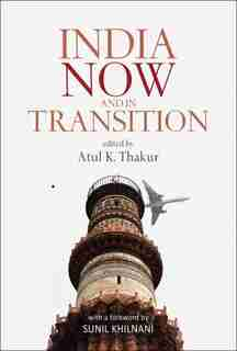 India Now And In Transition by Atul K Thakur