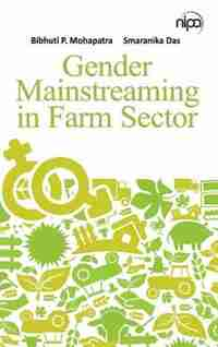 Gender Mainstreaming in Farm Sector by Bibhuti P Mohapatra: