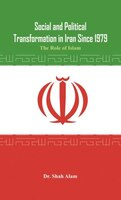 Book Social And Political Transformation In Iran Since 1979: The Role Of Islam by Dr. Shah Alam