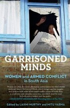 Garrisoned Minds: Women and Armed Conflict in South Asia