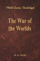 The War of the Worlds (World Classics, Unabridged)