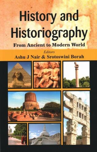 History And Historiography: From Ancient To Modern World by Ashu J Nair