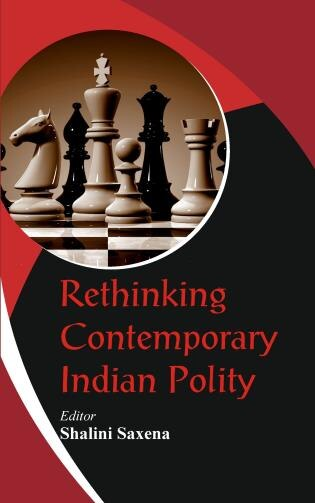 Rethinking Contemporary Indian Polity by Dr Shalini Saxena