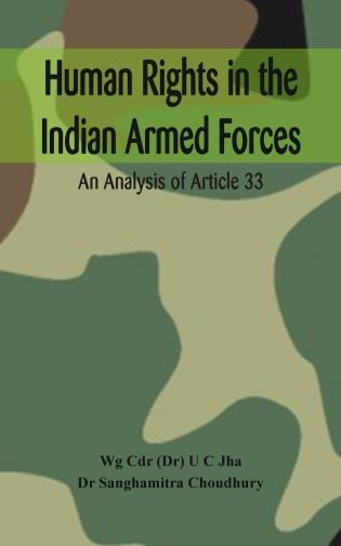 Human Rights In The Indian Armed Forces: An Analysis Of Article 33 by Dr. U C Jha