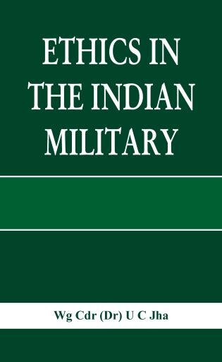 Ethics In The Indian Military by Dr U C Jha