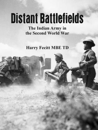 Distant Battlefields: The Indian Army In The Second World War by Harry Fecitt