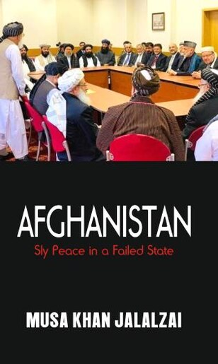 Afghanistan: Sly Peace In A Failed State by Musa Khan Jalalzai