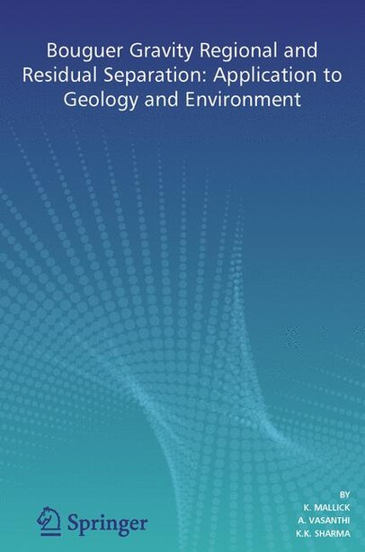 Bouguer Gravity Regional and Residual Separation: Application to Geology and Environment by K. Mallick