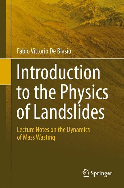 Introduction to the Physics of Landslides: Lecture notes on the dynamics of mass wasting by Fabio Vittorio De Blasio