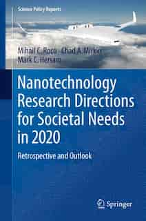 Nanotechnology Research Directions for Societal Needs in 2020: Retrospective and Outlook by Mihail C. Roco