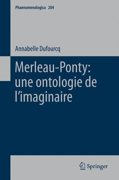 Merleau-ponty: Une Ontologie De L'imaginaire by Annabelle Dufourcq