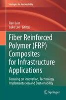 Fiber Reinforced Polymer (FRP) Composites for Infrastructure Applications: Focusing on Innovation…