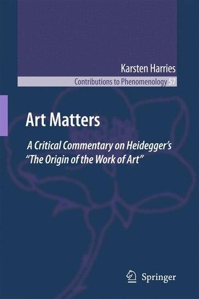 Art Matters: A Critical Commentary on Heidegger's The Origin of the Work of Art by K. Harries