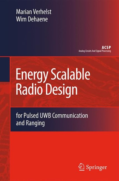 Energy Scalable Radio Design: for Pulsed UWB Communication and Ranging by Marian Verhelst