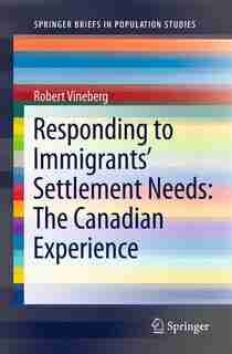 Responding To Immigrants' Settlement Needs: The Canadian Experience by Robert Vineberg