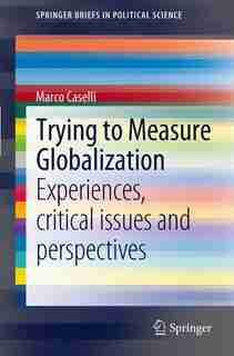 Trying to Measure Globalization: Experiences, critical issues and perspectives by Marco Caselli