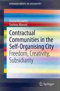 Contractual Communities in the Self-Organising City: Freedom, Creativity, Subsidiarity by Grazia Brunetta