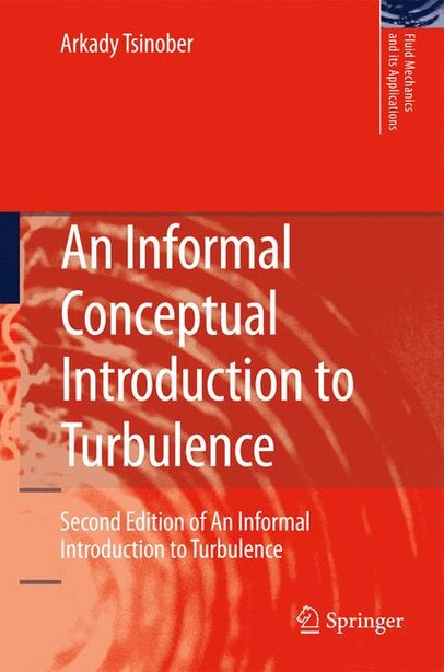 An Informal Conceptual Introduction to Turbulence: Of An Informal Introduction To Turbulence by Arkady Tsinober