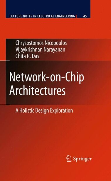 Network-on-Chip Architectures: A Holistic Design Exploration by Chrysostomos Nicopoulos