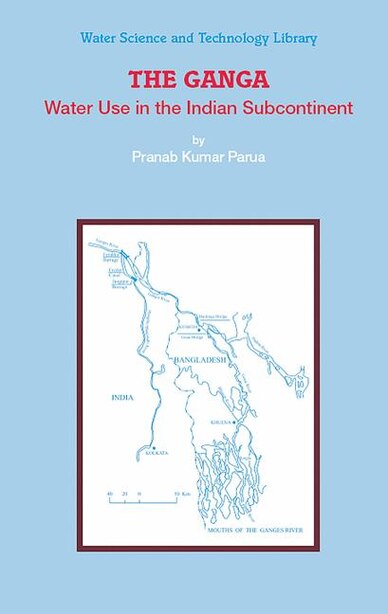 The Ganga: Water Use in the Indian Subcontinent by Pranab Kumar Parua