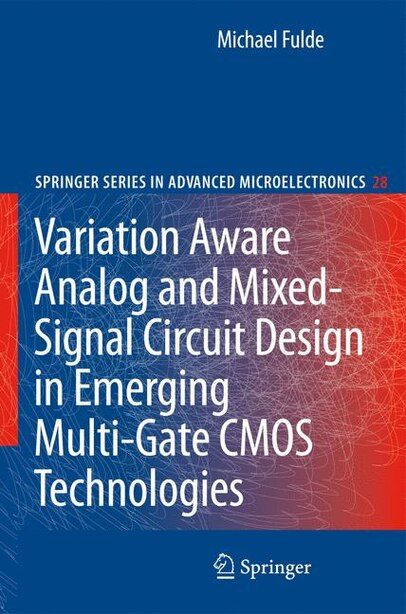 Variation Aware Analog and Mixed-Signal Circuit Design in Emerging Multi-Gate CMOS Technologies by Michael Fulde