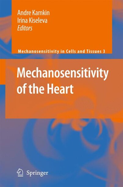 Mechanosensitivity of the Heart by Andre Kamkin