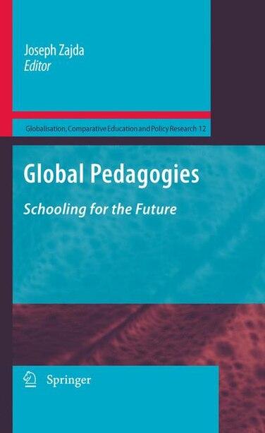 Global Pedagogies: Schooling for the Future by Joseph Zajda
