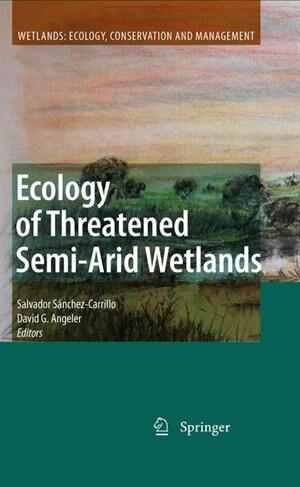 Ecology of Threatened Semi-Arid Wetlands: Long-Term Research in Las Tablas de Daimiel by Salvador Sánchez-carrill