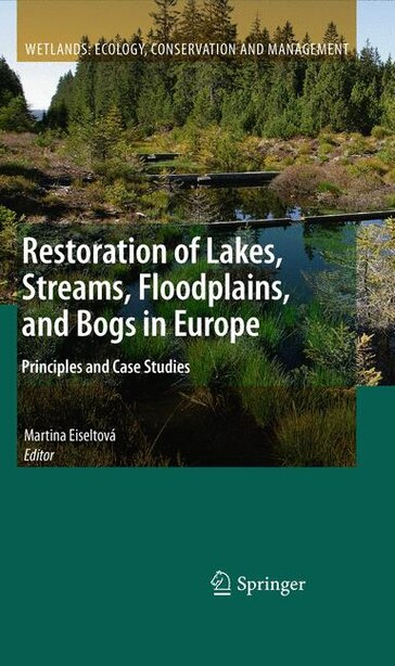Restoration of Lakes, Streams, Floodplains, and Bogs in Europe: Principles and Case Studies by Martina Eiseltov