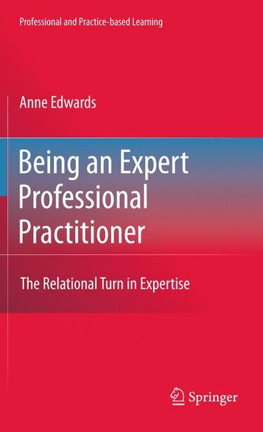Being an Expert Professional Practitioner: The Relational Turn in Expertise by Anne Edwards