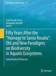 """Fifty Years After The """"homage To Santa Rosalia: Old And New Paradigms On Biodiversity In Aquatic Ecosystems: Santa Rosalia 50 Years On by Luigi Naselli-Flores"""