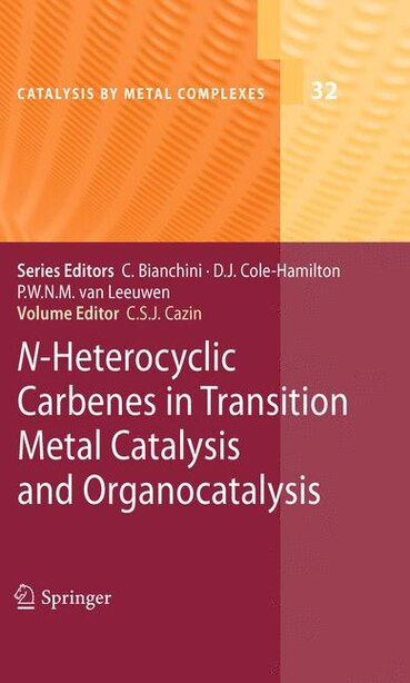 N-Heterocyclic Carbenes in Transition Metal Catalysis and Organocatalysis by Catherine S.J. Cazin