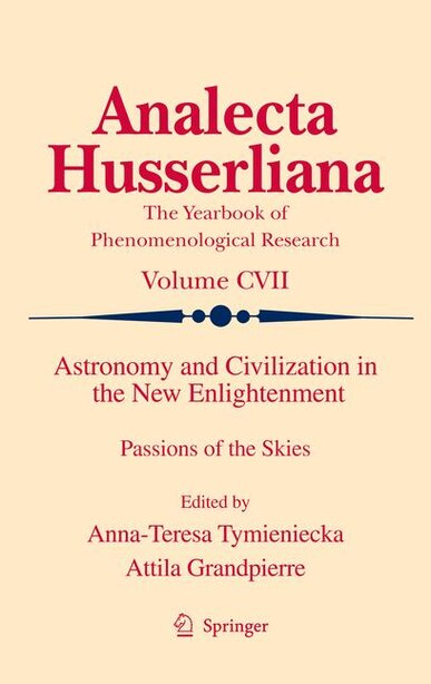 Astronomy and Civilization in the New Enlightenment: Passions of the Skies by Anna-teresa Tymieniecka