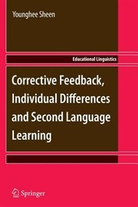 Corrective Feedback, Individual Differences and Second Language Learning by Younghee Sheen