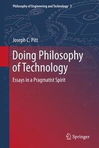 Doing Philosophy of Technology: Essays in a Pragmatist Spirit
