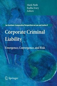 Corporate Criminal Liability: Emergence, Convergence, and Risk by Mark Pieth