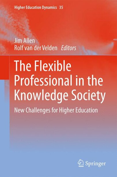 The Flexible Professional in the Knowledge Society: New Challenges for Higher Education by Jim Allen