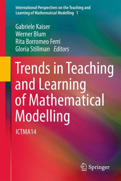 Trends in Teaching and Learning of Mathematical Modelling: ICTMA14 by Gabriele Kaiser