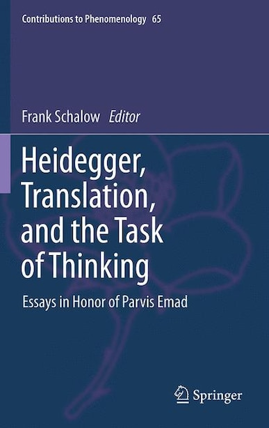 Heidegger, Translation, and the Task of Thinking: Essays in Honor of Parvis Emad by F. Schalow