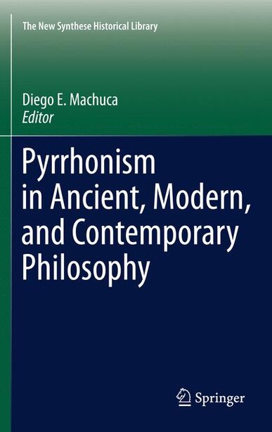 Pyrrhonism in Ancient, Modern, and Contemporary Philosophy by Diego E. Machuca