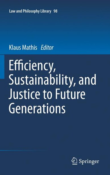 Efficiency, Sustainability, and Justice to Future Generations by Klaus Mathis