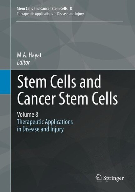 Stem Cells and Cancer Stem Cells, Volume 8: Therapeutic Applications in Disease and Injury by M.a. Hayat
