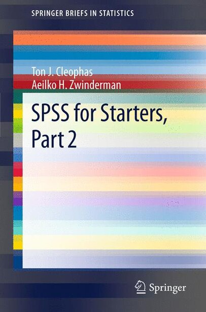 SPSS for Starters, Part 2 by Ton J. Cleophas